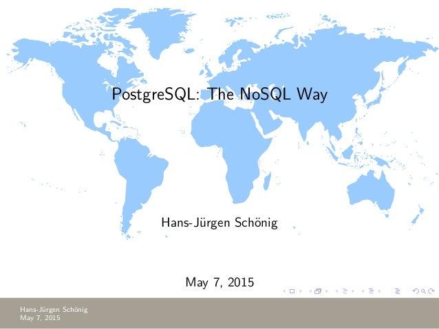 PostgreSQL: The NoSQL Way Hans-J¨urgen Sch¨onig May 7, 2015 Hans-J¨urgen Sch¨onig May 7, 2015