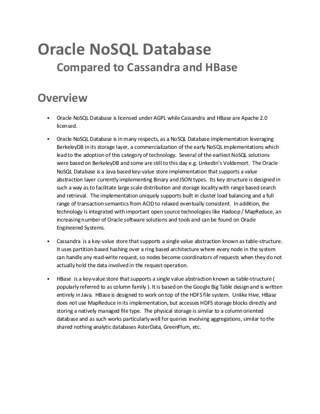 Oracle NoSQL Database Compared to Cassandra and HBase Overview  Oracle NoSQL Database is licensed under AGPL while Cassan...