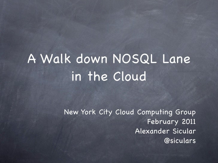 A Walk down NOSQL Lane      in the Cloud    New York City Cloud Computing Group                          February 2011    ...