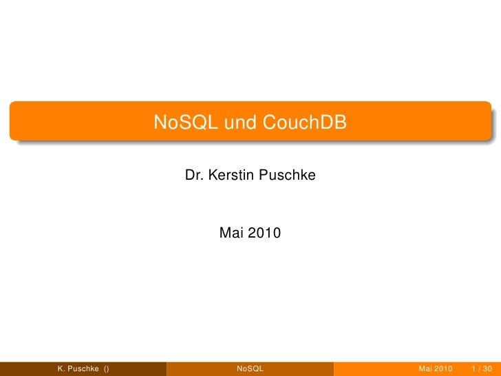 NoSQL und CouchDB                    Dr. Kerstin Puschke                          Mai 2010     K. Puschke ()            No...
