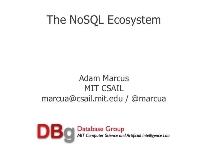 The NoSQL Ecosystem        Adam Marcus         MIT CSAILmarcua@csail.mit.edu / @marcua