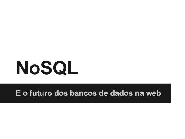 NoSQL E o futuro dos bancos de dados na web