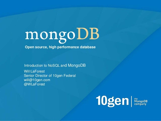 Open source, high performance databaseIntroduction to NoSQL and MongoDBWill LaForestSenior Director of 10gen Federalwill@1...