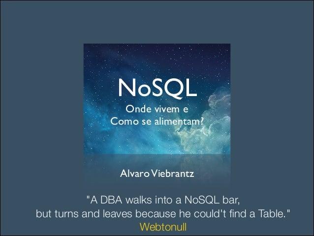 """NoSQL  Onde vivem e  Como se alimentam? AlvaroViebrantz """"A DBA walks into a NoSQL bar, but turns and leaves because he c..."""