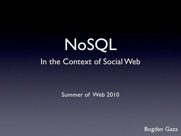 NoSQL In the Context of Social Web        Summer of Web 2010                                    Bogdan Gaza