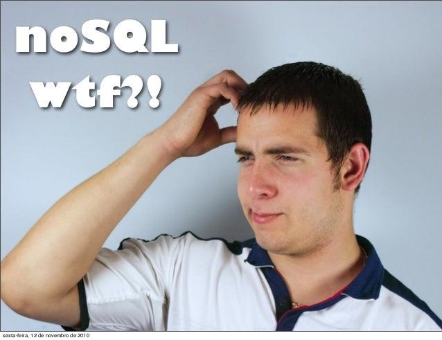 noSQL wtf?! sexta-feira, 12 de novembro de 2010