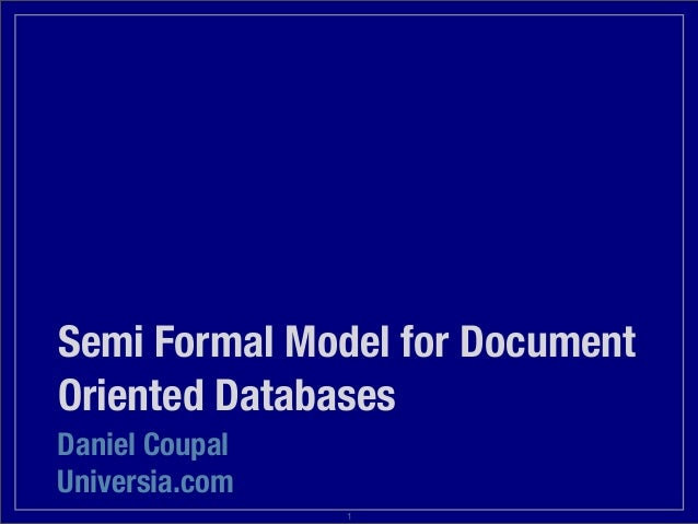 Semi Formal Model for Document Oriented Databases Daniel Coupal Universia.com 1