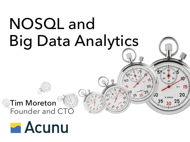 NOSQL and Big Data Analytics Tim Moreton Founder and CTO