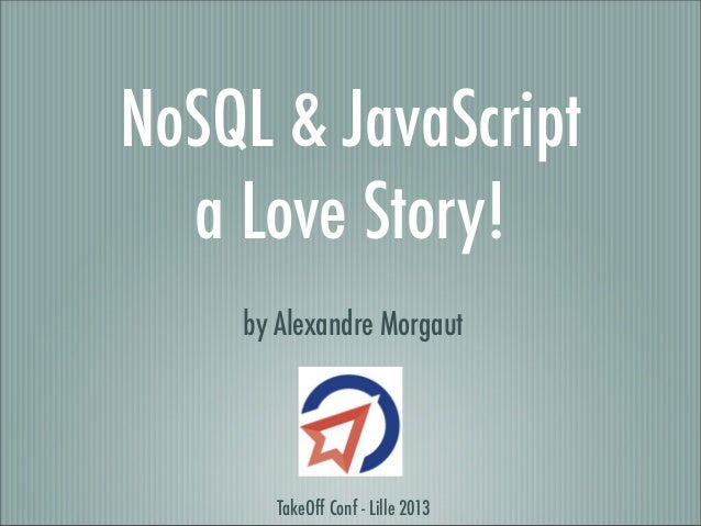 NoSQL & JavaScript  a Love Story!    by Alexandre Morgaut       TakeOff Conf - Lille 2013