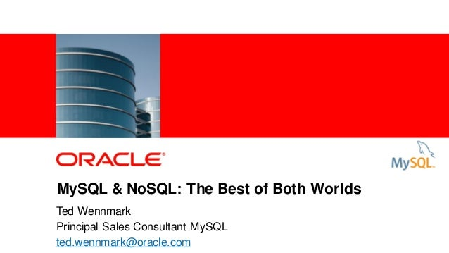 1 Copyright © 2012, Oracle and/or its affiliates. All rightsreserved.MySQL & NoSQL: The Best of Both WorldsTed WennmarkPri...