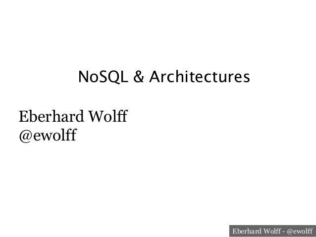 NoSQL & Architectures Eberhard Wolff @ewolff  Eberhard Wolff - @ewolff
