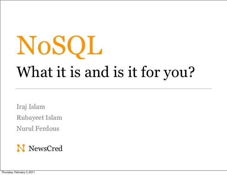 NoSQL           What it is and is it for you?           Iraj Islam           Rubayeet Islam           Nurul Ferdous       ...