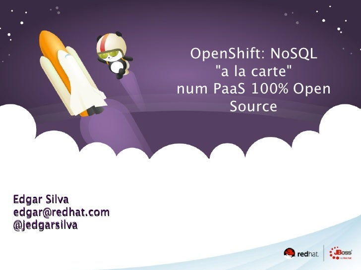 "OpenShift: NoSQL  ""a la carte""  num PaaS 100% Open Source"