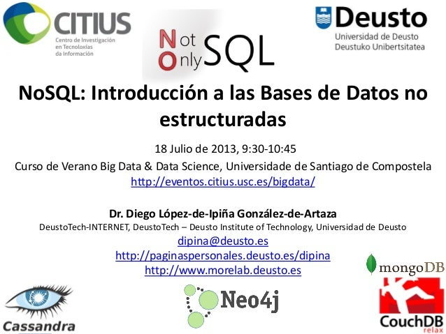 1 NoSQL: Introducción a las Bases de Datos no estructuradas 18 Julio de 2013, 9:30-10:45 Curso de Verano Big Data & Data S...
