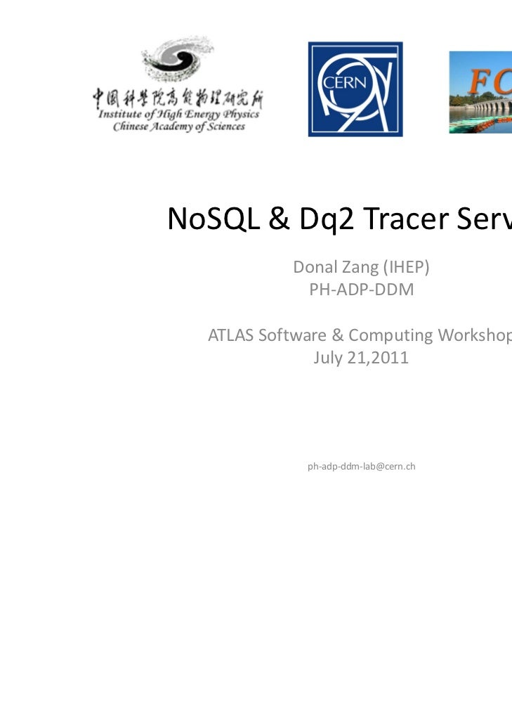 NoSQL &Dq2TracerService           Donal Zang (IHEP)            PH‐ADP‐DDM  ATLASSoftware&ComputingWorkshop         ...
