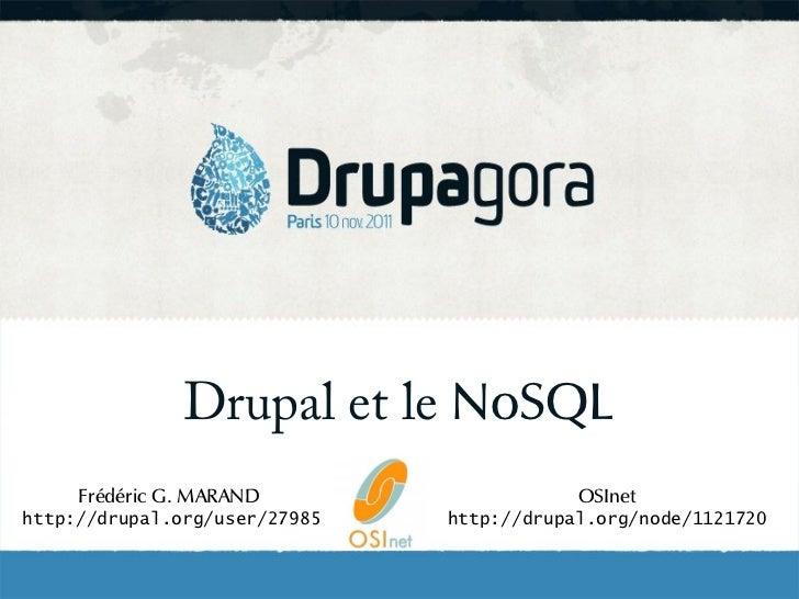 Drupal et le NoSQL     Frédéric G. MARAND                    OSInethttp://drupal.org/user/27985   http://drupal.org/node/1...