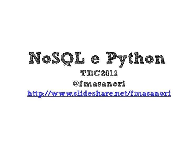 NoSQL e Python            TDC2012           @fmasanorihttp://www.slideshare.net/fmasanori