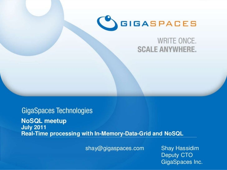 NoSQL meetup<br />July 2011<br />Real-Time processing with In-Memory-Data-Grid and NoSQL<br />Shay Hassidim<br />Deputy CT...