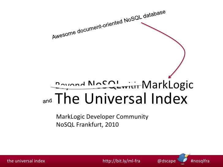 MarkLogic Developer Community<br />NoSQL Frankfurt, 2010<br />Awesome document-oriented NoSQL database<br />Beyond NoSQLwi...