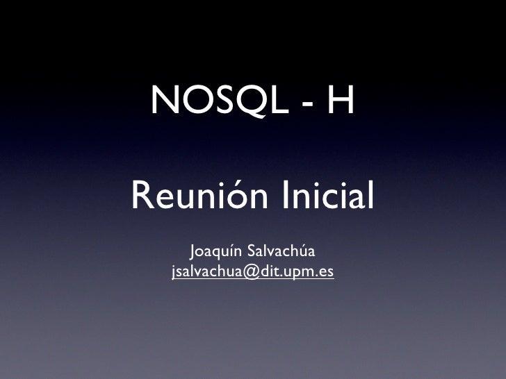 NOSQL - H  Reunión Inicial      Joaquín Salvachúa   jsalvachua@dit.upm.es