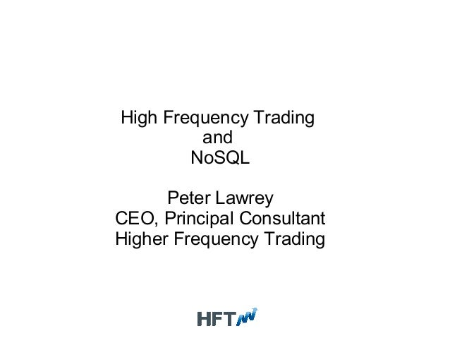 High Frequency Trading and NoSQL Peter Lawrey CEO, Principal Consultant Higher Frequency Trading