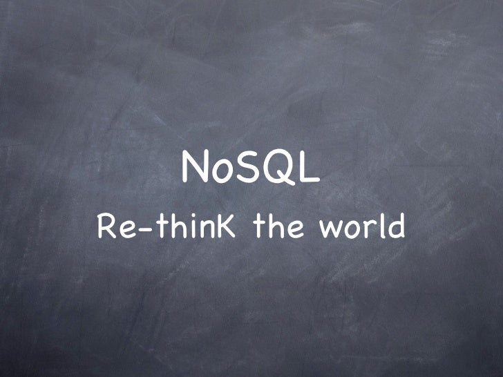 NoSQL Re-thinK the world