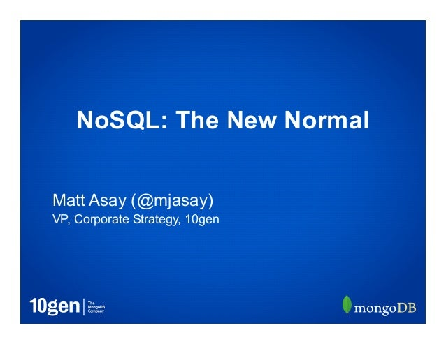 VP, Corporate Strategy, 10genMatt Asay (@mjasay)NoSQL: The New Normal