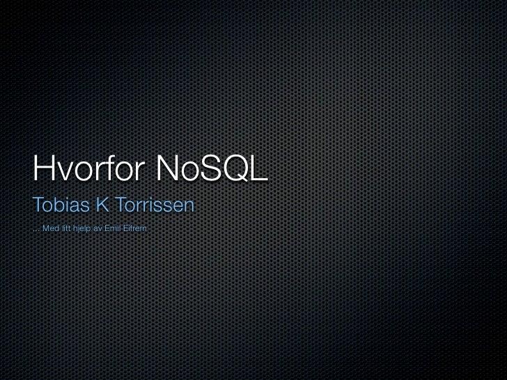 Hvorfor NoSQL Tobias K Torrissen ... Med litt hjelp av Emil Eifrem