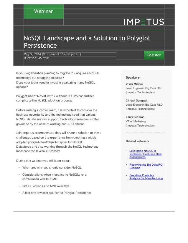 Webinar NoSQL Landscape and a Solution to Polyglot Persistence May 9' 2014 (9:30 am PT/ 12:30 pm ET) Duration: 45 mins Is ...