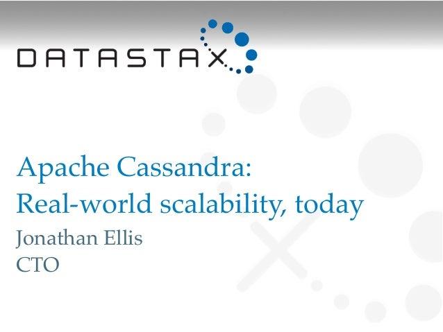 Apache Cassandra:Real-world scalability, today!Jonathan EllisCTO