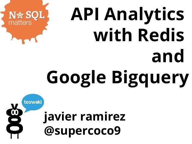 API Analytics with Redis and Google Bigquery javier ramirez @supercoco9