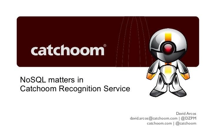 NoSQL matters inCatchoom Recognition Service                                                    David Arcos               ...