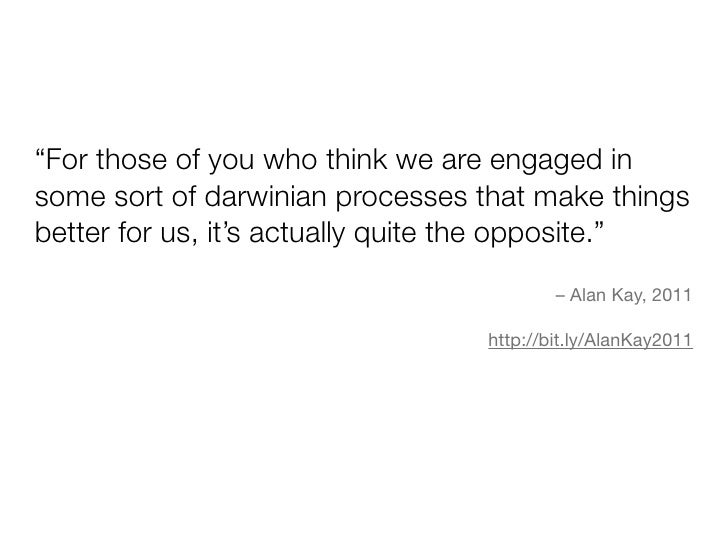 """""""For those of you who think we are engaged insome sort of darwinian processes that make thingsbetter for us, it's actually..."""