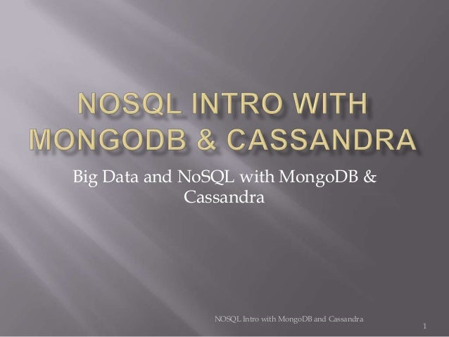 Big Data and NoSQL with MongoDB & Cassandra  NOSQL Intro with MongoDB and Cassandra  1