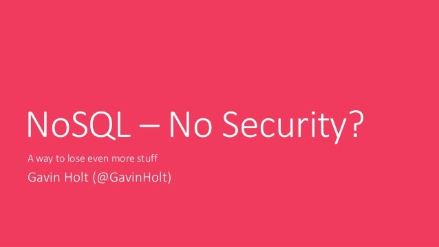 NoSQL – No Security?A way to lose even more stuffGavin Holt (@GavinHolt)