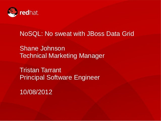 NoSQL: No sweat with JBoss Data Grid    Shane Johnson    Technical Marketing Manager    Tristan Tarrant    Principal Softw...