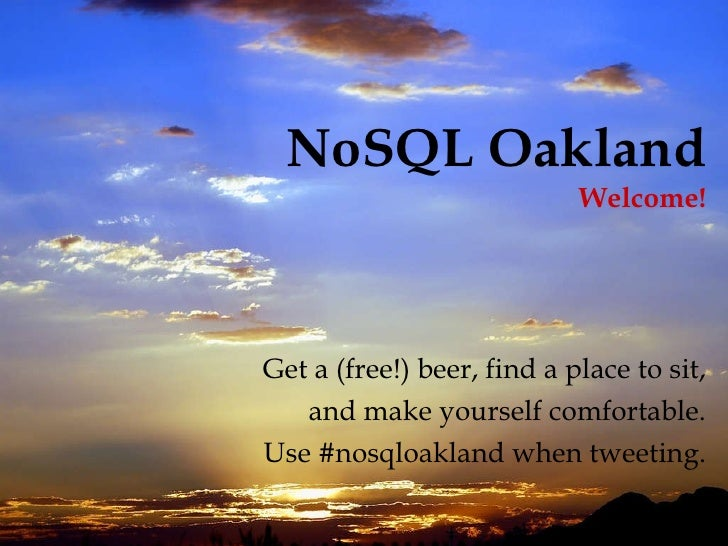 NoSQL Oakland Welcome! Get a (free!) beer, find a place to sit, and make yourself comfortable. Use #nosqloakland when twee...