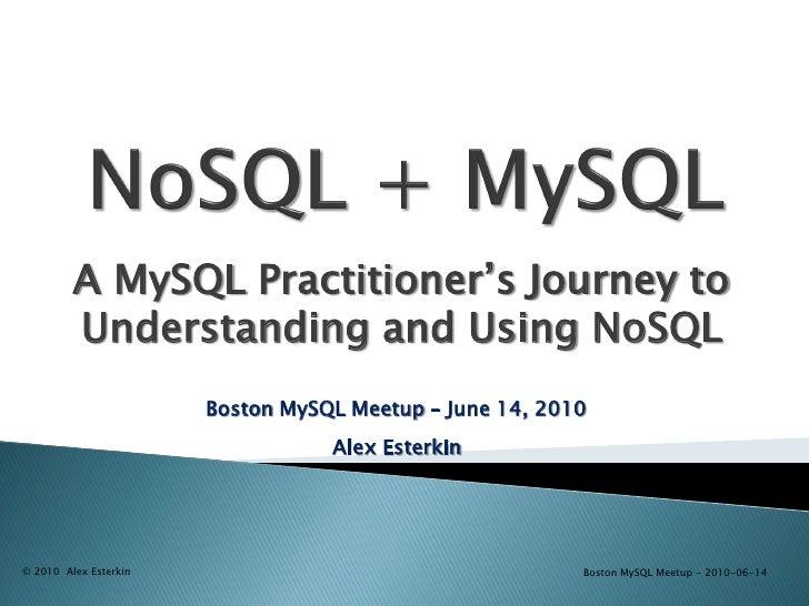 "A MySQL Practitioner""s Journey to          Understanding and Using NoSQL                        Boston MySQL Meetup – June..."