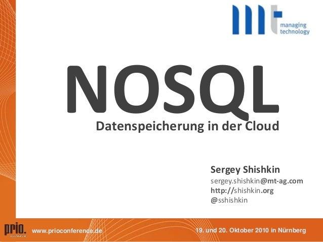 19. und 20. Oktober 2010 in Nürnbergwww.prioconference.de NOSQLDatenspeicherung in der Cloud Sergey Shishkin sergey.shishk...