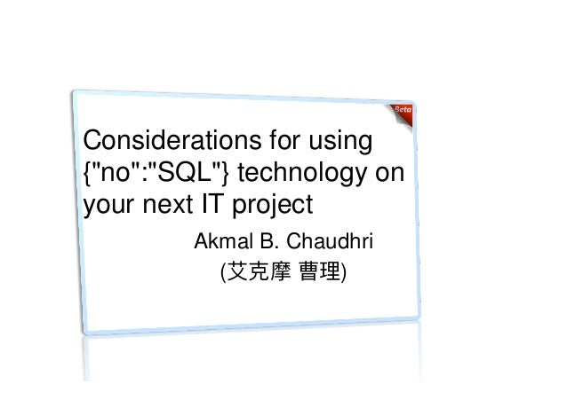 "Considerations for using {""no"":""SQL""} technology on your next IT project Akmal B. Chaudhri ( )"