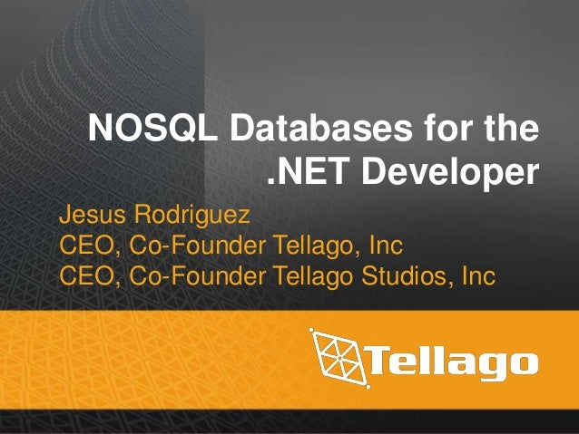 NOSQL Databases for the .NET Developer Jesus Rodriguez CEO, Co-Founder Tellago, Inc CEO, Co-Founder Tellago Studios, Inc