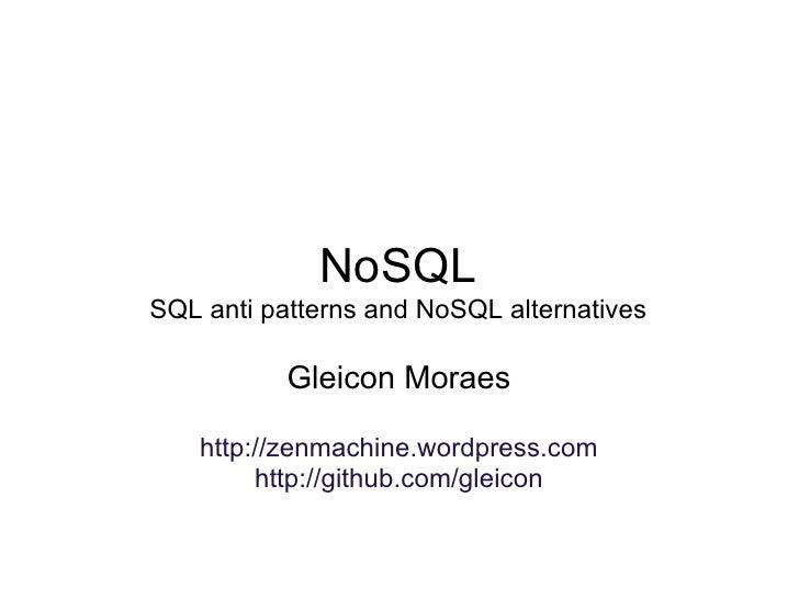 NoSQL SQL anti patterns and NoSQL alternatives             Gleicon Moraes      http://zenmachine.wordpress.com          ht...