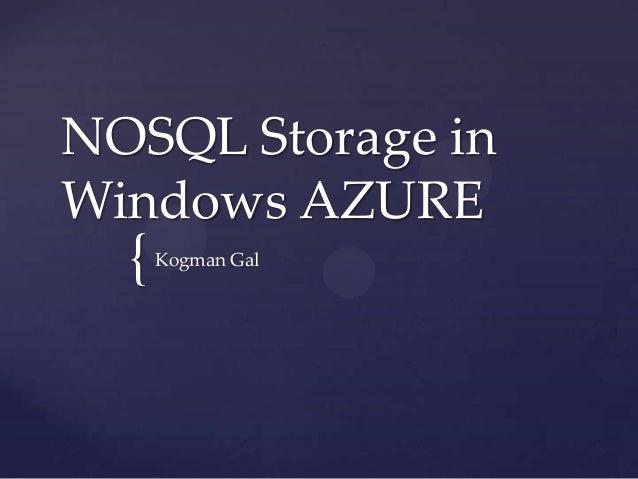 NOSQL Storage inWindows AZURE  {   Kogman Gal