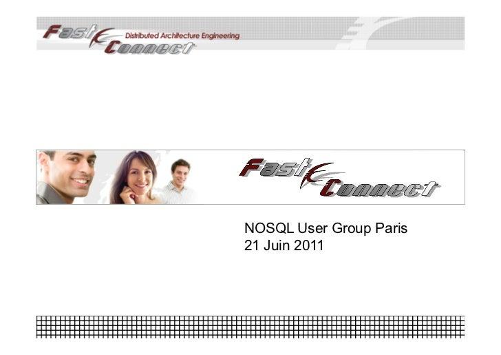 NOSQL User Group Paris21 Juin 2011              www.fastconnect.fr
