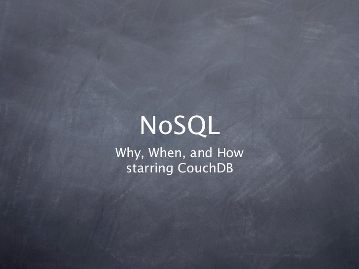NoSQLWhy, When, and How starring CouchDB