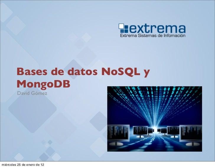 Bases de datos NoSQL y         MongoDB         David Gómezmiércoles 25 de enero de 12