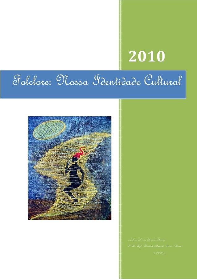 2010 Andreia Pereira Dias de Oliveira C.M. Profª Benedita Odette de Morais Savoia 6/10/2010 Folclore: Nossa Identidade Cul...