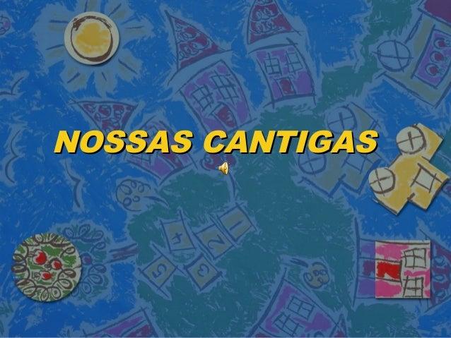 NOSSAS CANTIGASNOSSAS CANTIGAS