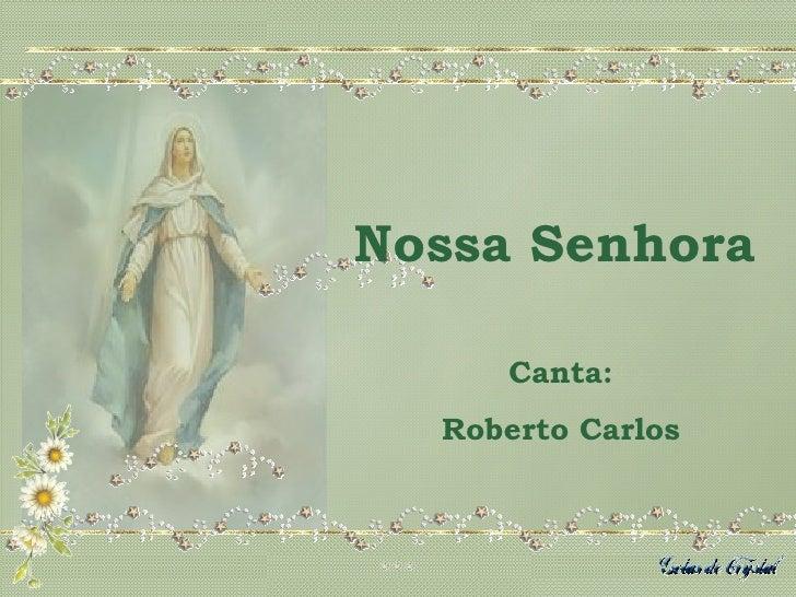 Nossa Senhora Canta: Roberto Carlos