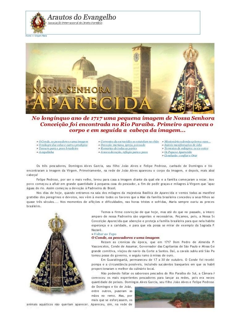 Home >> Virgem Maria     No longínquo ano de 1717 uma pequena imagem de Nossa Senhora da       Conceição foi encontrada no...
